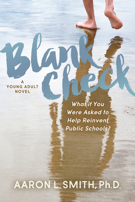 Blank Check, a Novel: What If You Were Asked to Help Reinvent Public Schools? Cover Image