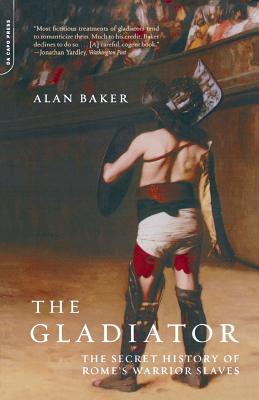 The Gladiator: The Secret History Of Rome's Warrior Slaves Cover Image