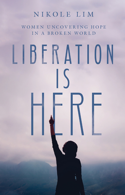 Liberation Is Here: Women Uncovering Hope in a Broken World Cover Image