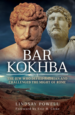 Bar Kokhba: The Jew Who Defied Hadrian and Challenged the Might of Rome Cover Image