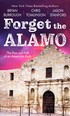 Forget the Alamo: The Rise and Fall of an American Myth Cover Image
