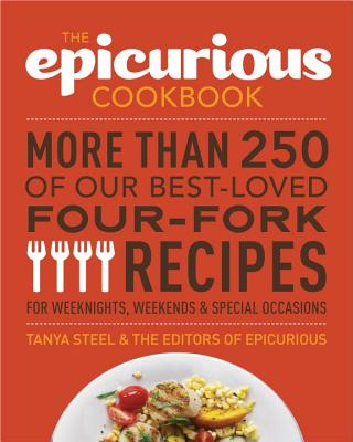 The Epicurious Cookbook: More Than 250 of Our Best-Loved Four-Fork Recipes for Weeknights, Weekends & Special Occasions Cover Image