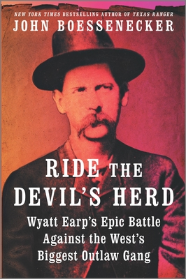 Ride the Devil's Herd: Wyatt Earp's Epic Battle Against the West's Biggest Outlaw Gang Cover Image