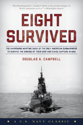 Eight Survived: The Harrowing Story Of The USS Flier And The Only Downed World War II Submariners To Survive And Evade Capture Cover Image
