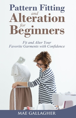 Pattern Fitting and Alteration for Beginners: Fit and Alter Your Favorite Garments With Confidence: Fit and Alter Your Favorite Garments With Confid Cover Image