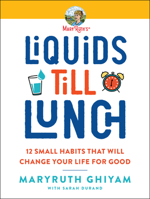 Liquids till Lunch: 12 Small Habits That Will Change Your Life for Good Cover Image