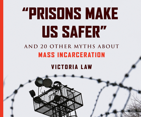 Prisons Make Us Safer: And 20 Other Myths about Mass Incarceration Cover Image