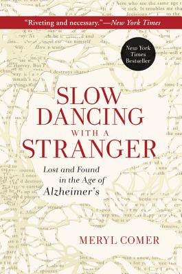 Slow Dancing with a Stranger: Lost and Found in the Age of Alzheimer's Cover Image