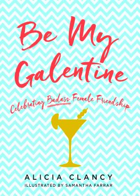 Be My Galentine: Celebrating Badass Female Friendship Cover Image