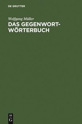 Das Gegenwort-Worterbuch: Ein Kontrastworterbuch Mit Gebrauchshinweisen Cover Image