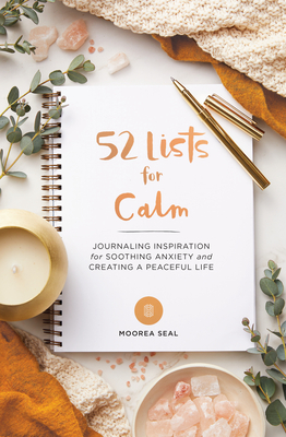 52 Lists for Calm: Journaling Inspiration for Soothing Anxiety and Creating a Peaceful Life Cover Image