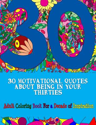 30 Motivational Quotes About Being In Your Thirties Adult Coloring Book: For an Inspirational Decade (Adult Coloring Books #9) Cover Image