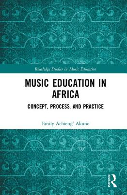 Music Education in Africa: Concept, Process, and Practice (Routledge Studies in Music Education) Cover Image
