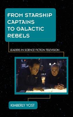 From Starship Captains to Galactic Rebels: Leaders in Science Fiction Television Cover Image