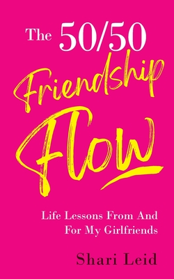 The 50/50 Friendship Flow: Life Lessons From And For My Girlfriends Cover Image