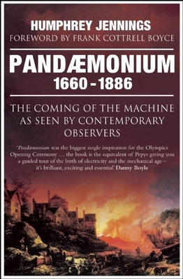 Pandaemonium, 1660-1886: The Coming of the Machine as Seen by Contemporary Observers Cover Image