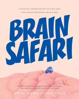 Brain Safari: 5-Minute Experiments to Explore the Space Between Your Ears Cover Image