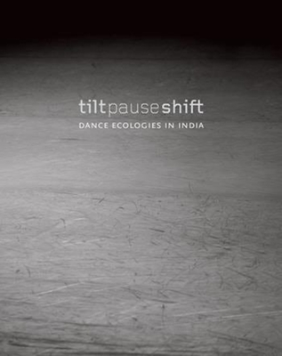 Tilt Pause Shift: Dance Ecologies in India Cover Image