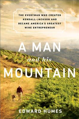 A Man and his Mountain: The Everyman who Created Kendall-Jackson and Became America's Greatest Wine Entrepreneur Cover Image