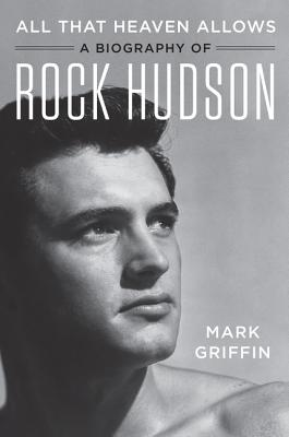 All That Heaven Allows: A Biography of Rock Hudson Cover Image