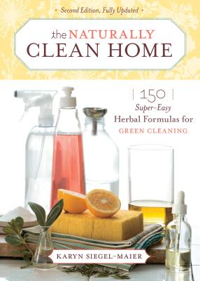 The Naturally Clean Home: 150 Super-Easy Herbal Formulas for Green Cleaning Cover Image