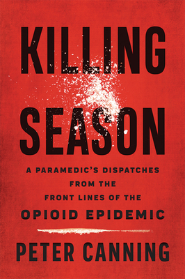Killing Season: A Paramedic's Dispatches from the Front Lines of the Opioid Epidemic Cover Image