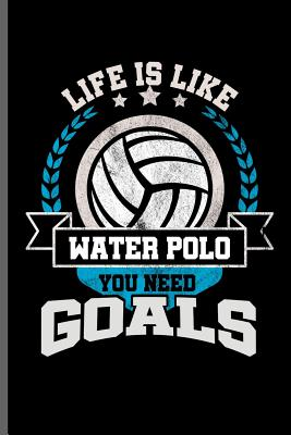 Life is like water Polo you need Goals: Water Polo sports notebooks gift (6x9) Dot Grid notebook to write in Cover Image