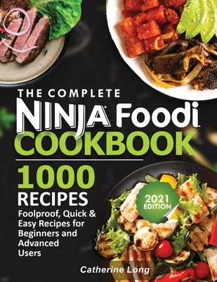 The Complete Ninja Foodi Cookbook 1000 Recipes: Foolproof, Quick & Easy Recipes for Beginners and Advanced Users Cover Image