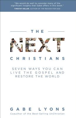 The Next Christians: Seven Ways You Can Live the Gospel and Restore the World Cover Image