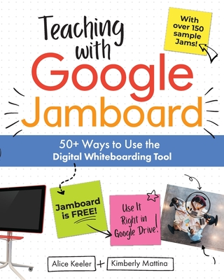 Teaching with Google Jamboard: 50+ Ways to Use the Digital Whiteboarding Tool Cover Image
