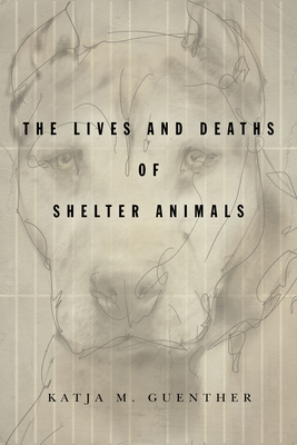 The Lives and Deaths of Shelter Animals: The Lives and Deaths of Shelter Animals Cover Image
