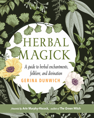 Herbal Magick: A Guide to Herbal Enchantments, Folklore, and Divination Cover Image