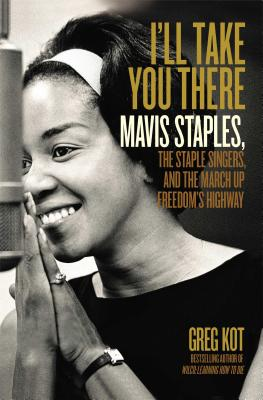 I'll Take You There: Mavis Staples, the Staple Singers, and the March up Freedom's Highway Cover Image