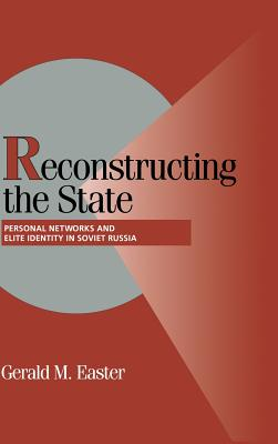Reconstructing the State: Personal Networks and Elite Identity in Soviet Russia (Cambridge Studies in Comparative Politics) Cover Image