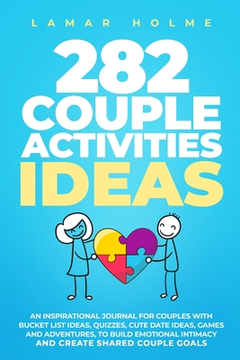 282 Couple Activities Ideas: An Inspirational Journal for Couples with Bucket List Ideas, Quizzes, Cute Date Ideas, Games and Adventures, to Build Cover Image