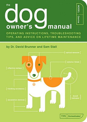 The Dog Owner's Manual: Operating Instructions, Troubleshooting Tips, and Advice on Lifetime Maintenance Cover Image