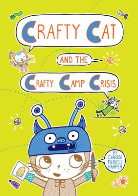 Crafty Cat and the Crafty Camp Crisis! by Charies Mericle Harper