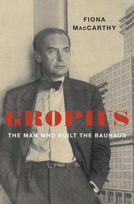 Gropius: The Man Who Built the Bauhaus Cover Image