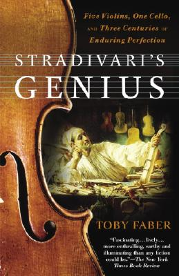 Stradivari's Genius: Five Violins, One Cello, and Three Centuries of Enduring Perfection Cover Image