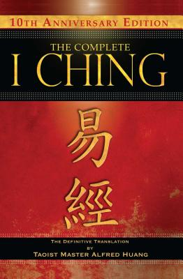 The Complete I Ching — 10th Anniversary Edition: The Definitive Translation by Taoist Master Alfred Huang Cover Image