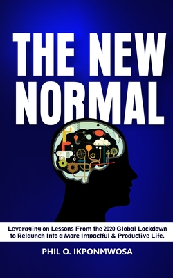 The New Normal: Leveraging On Lessons from the 2020 Global Lockdown to Relaunch Into a More Productive & Impactful Life Cover Image