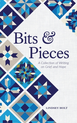 Bits and Pieces: A Collection of Writing on Grief and Hope Cover Image