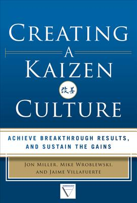 Creating a Kaizen Culture: Align the Organization, Achieve Breakthrough Results, and Sustain the Gains Cover Image