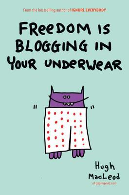 Freedom Is Blogging in Your Underwear Cover