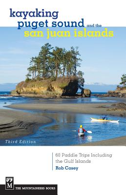 Kayaking Puget Sound and the San Juan Islands: 60 Paddle Trips Including the Gulf Islands Cover Image
