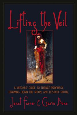 Lifting the Veil: A Witches' Guide to Trance-Prophesy, Drawing Down the Moon, and Ecstatic Ritual Cover Image