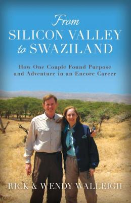 From Silicon Valley to Swaziland: How One Couple Found Purpose and Adventure in an Encore Career Cover Image