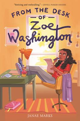 From the Desk of Zoe Washington Janae Marks, Katherine Tegen Books, $16.99,