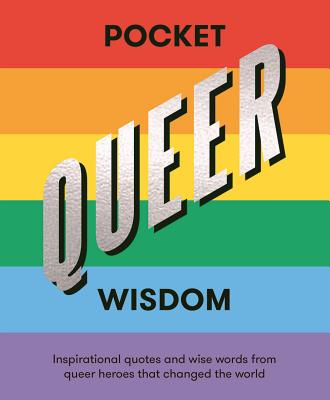 Pocket Queer Wisdom: Inspirational Quotes and Wise Words from Queer Heroes Who Changed the World Cover Image