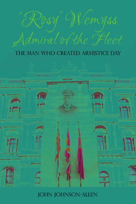 'Rosy' Wemyss, Admiral of the Fleet: The Man Who Created Armistice Day Cover Image